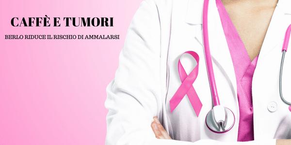 Caffè e tumori: bere caffè riduce il rischio di ammalarsi